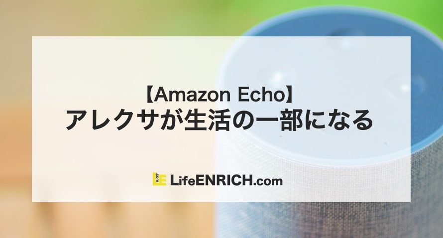 アレクサが生活の一部になる【Amazon Echo】